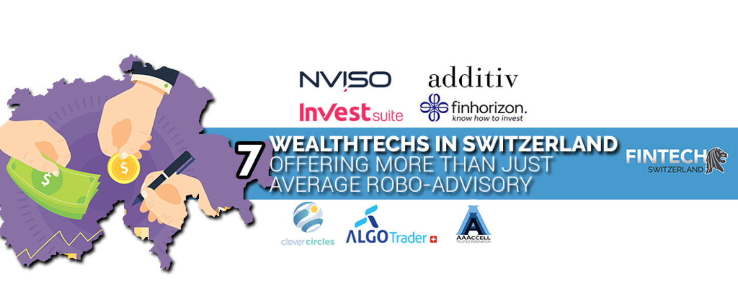 7 Wealthtechs in Switzerland Offering More Than Just Your Average Robo-Advisory