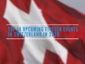 Top 14 Upcoming Fintech Events in Switzerland 2020