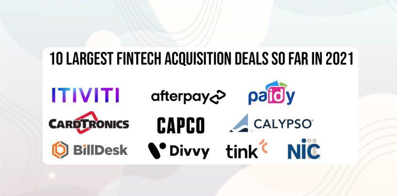 10 Largest Fintech Acquisition Deals so Far in 2021