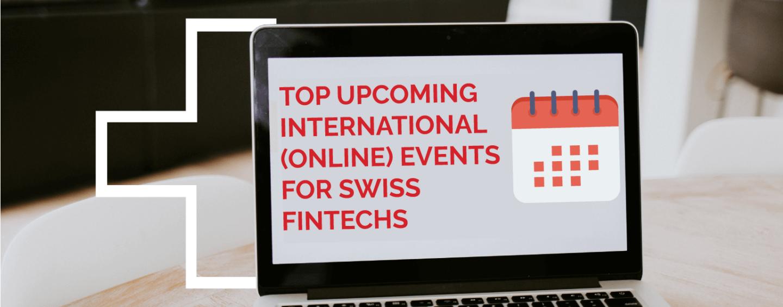 Top 10 Upcoming International (Online) Events for Swiss Fintechs